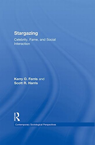 Stargazing: Celebrity, Fame, and Social Interaction (Sociology Re-Wired)