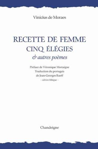 Recette de femme : Cinq élégies & autres poèmes, édition bilingue français-portugais par Vinicius de Moraes