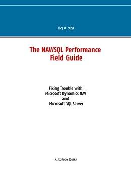 The NAV/SQL Performance Field Guide: Fixing Trouble with Microsoft Dynamics NAV and Microsoft SQL Server par [Stryk, Jörg A.]
