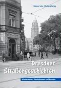 Dresdner Strassengeschichten. Wissenswertes, Unterhaltsames und Kurioses