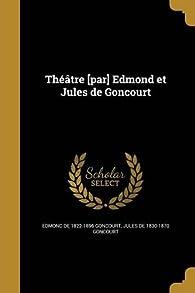 Théâtre par Edmond et Jules de Goncourt par Edmond de Goncourt