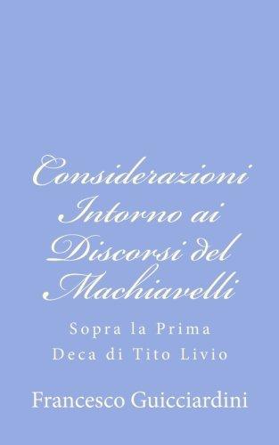 Considerazioni Intorno Ai Discorsi Del Machiavelli: Sopra La Prima Deca Di Tito Livio