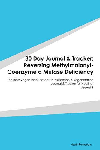 30 Day Journal & Tracker: Reversing Methylmalonyl-Coenzyme a Mutase Deficiency: The Raw Vegan Plant-Based Detoxification & Regeneration Journal & Tracker for Healing. Journal 1