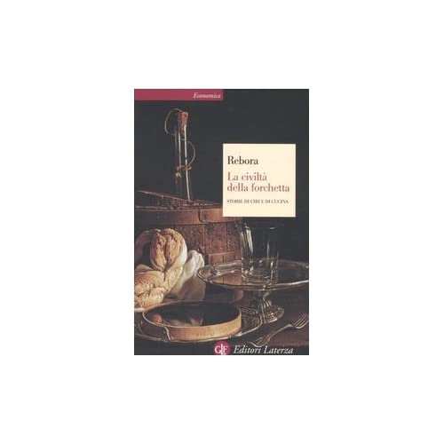 La Civiltà Della Forchetta. Storie Di Cibi E Di Cucina
