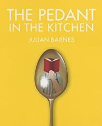 The Pedant in the Kitchen by Julian Barnes (2003-10-15)