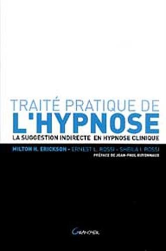 Traité pratique de l'hypnose : La suggestion indirecte en hypnose clinique par Milton Erickson, Ernest Lawrence Rossi, Sheila I Rossi