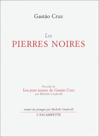 Les Pierres noires, précédé deLes Purs Joyaux de Gastão Cruz