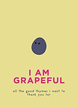 Descargar Libro Ebook I Am Grapeful: All the good thymes I want to thank you for Leer Formato Epub