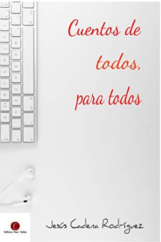 Cuentos de todos, para todos. Nov. 2018: Historias breves de Cultura Para Todos. por Jesús Cadena Rodríguez