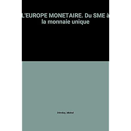 L'EUROPE MONETAIRE. Du SME à la monnaie unique