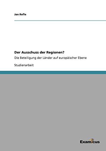 Der Ausschuss der Regionen?: Die Beteiligung der Länder auf europäischer Ebene