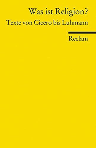 Was ist Religion?: Texte von Cicero bis Luhmann (Reclams Universal-Bibliothek)