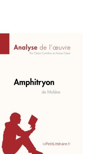 Amphitryon de Molière (Analyse de l'oeuvre): Comprendre la littérature avec lePetitLittéraire.fr par Claire Cornillon