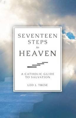 [(Seventeen Steps to Heaven : A Catholic Guide to Salvation)] [By (author) Leo J. Trese] published on (May, 2001)