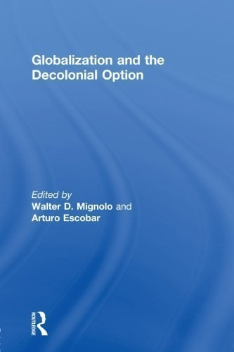 Globalization and the Decolonial Option Reprint Edition published by Routledge (2013)