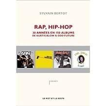 Rap, Hip-hop : Trente années en 150 albums de Kurtis Blow à Odd Future de Sylvain Bertot ( 14 juin 2012 )