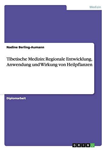 Tibetische Medizin: Regionale Entwicklung, Anwendung und Wirkung von Heilpflanzen