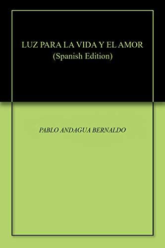 LUZ PARA LA VIDA Y EL AMOR eBook: PABLO ANDAGUA BERNALDO: Amazon ...