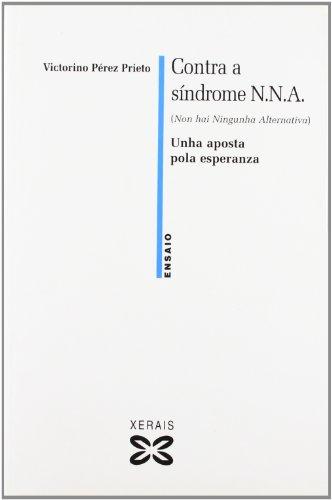 Contra a síndrome N.N.A. (Non hai Ningunha Alternativa): Unha aposta pola esperanza (Obras De Referencia - Ensaio) por Victorino Pérez Prieto