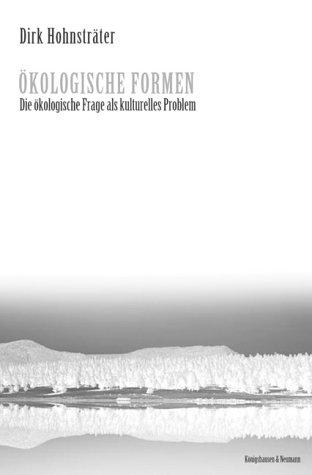 Ökologische Formen: Die ökologische Frage als kulturelles Problem (Epistemata - Würzburger wissenschaftliche Schriften. Reihe Philosophie) -
