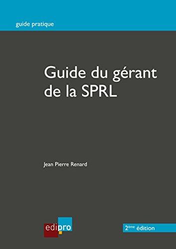 Le guide du gérant de la SPRL: Fonctionnement des sociétés personnelles à responsabilité limitée en Belgique (Guide pratique)