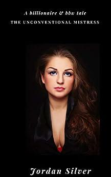 The Unconventional Mistress: A Billionaire & BBW Tale by [Silver, Jordan]