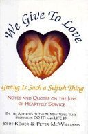 We Give to Love : Giving is Such a Selfish Thing (The Life 101 Series) by Peter McWilliams (1993-11-02)