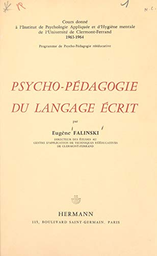Psycho-pédagogie du langage écrit: Cours donné à l'Institut de psychologie appliquée et d'hygiène mentale de l'Université de Clermont-Ferrand, 1963-1964. ... reééducative (French Edition)