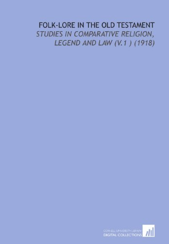 Folk-Lore in the Old Testament: Studies in Comparative Religion, Legend and Law (V.1) (1918)