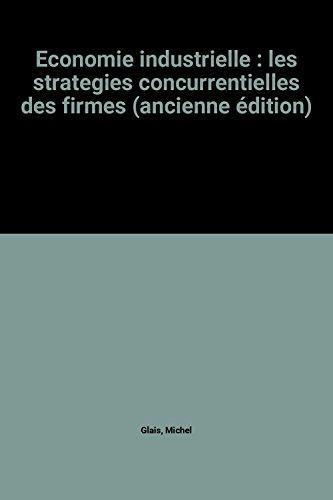 Economie industrielle : les strategies concurrentielles des firmes (ancienne édition)