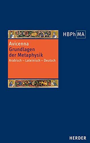 Grundlagen der Metaphysik. Eine Auswahl aus den Büchern I-V der Metaphysik: Arabisch - Lateinisch - Deutsch (Herders Bibliothek der Philosophie des Mittelalters 2. Serie)