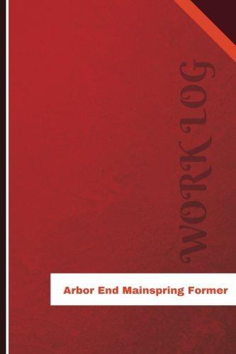 Arbor End Mainspring Former Work Log: Work Journal, Work Diary, Log - 126 pages, 6 x 9 inches (Orange Logs/Work Log) - Log-arbor