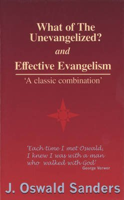 [(What of the Unevangelised? : Effective Evangelism)] [By (author) J.Oswald Sanders] published...