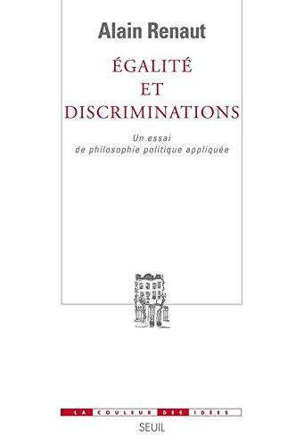 Egalité et discriminations : Un essai de philosophie politique appliquée por Alain Renaut