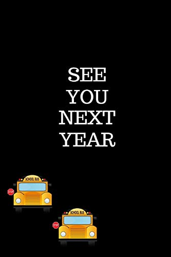 See You Next Year: End Of Year Gift For A School Bus Driver Gifts|Thank You Gag Gift For Professional Drivers| Cute Journal For Male & Female Driver, ... For School Bus Driver (Alternative to card)