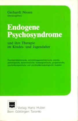 Endogene Psychosyndrome und ihre Therapie im Kindes- und Jugendalter: Psychiatriehistorische, entwicklungspsychiatrische, psychopathologische, ... und psychopharmakologische Aspekte