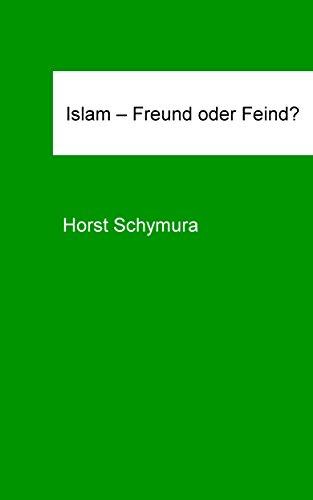 Islam - Freund oder Feind?: Mit Muslimen zusammenleben?