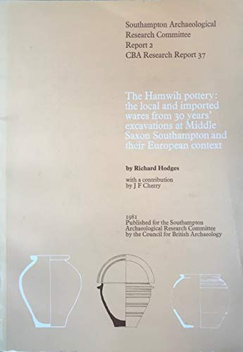The Hamwih Pottery: The Local and Imported Wares from 30 Years' Excavations at Middle Saxon Southampton and Their European Context (CBA Research Reports) par Richard Hodges