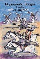 Peque・O Borges Imagina El Quijote (Arte Y Literatura - El pequeño Borges) por Carlos Cañeque
