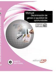 Manual Discriminación de género e igualdad de oportunidades. Formación para el empleo (Formacion Empleo Sectorial) por ICB Editores