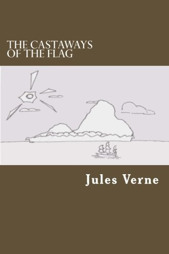 The Castaways of the Flag by Jules Gabriel Verne (2014-01-01)