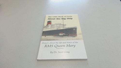 The Little Book Of Facts About The Big Ship: Details About the Life and Times of the RMS Queen Mary