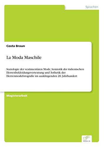 La Moda Maschile: Soziologie der vestimentären Mode, Semiotik der italienischen Herrenbekleidungsvertextung und Ästhetik der Herrenmodefotografie im ausklingenden 20. Jahrhundert