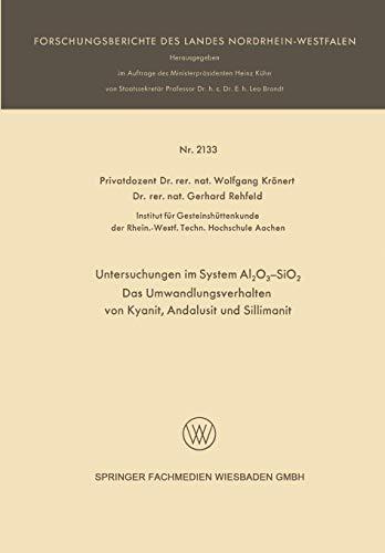 Untersuchungen im System Al2O3-SiO2: Das Umwandlungsverhalten von Kyanit, Andalusit und Sillimanit (Forschungsberichte des Landes Nordrhein-Westfalen)