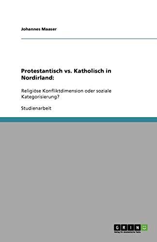 Protestantisch vs. Katholisch in Nordirland:: Religiöse Konfliktdimension oder soziale Kategorisierung?