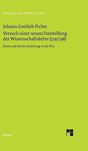 Philosophische Bibliothek, Bd.239, Versuch einer neuen Darstellung der Wissenschaftslehre. Vorerinnerung; Erste und Zweite Einleitung; Erstes Kapitel (1797/1798).