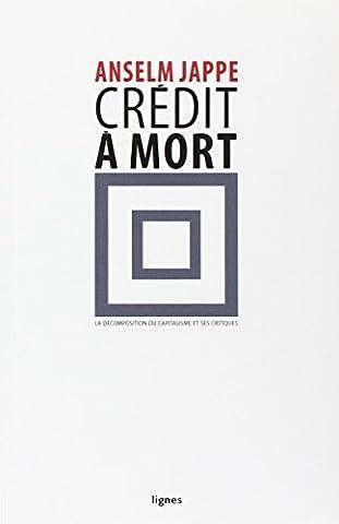 Crédit à mort : La décomposition du capitalisme et ses critiques