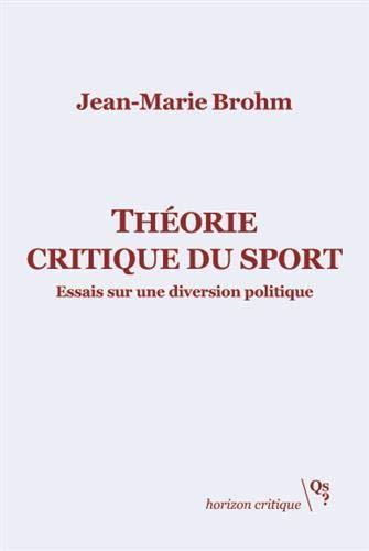 Théorie critique du sport : Essais sur une diversion politique