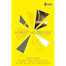 [Robert Holdstock SF Gateway Omnibus: Earthwind, Where Time Winds Blow, In the Valley of the Statues] (By: Robert Holdstock) [published: November, 2013]