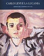 carlo-levi-e-la-lucania-dipinti-del-confino-1935-1936-catalogo-della-mostra-a-matera-centro-carlo-le